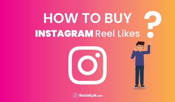 How to Buy Instagram Reels Likes?
