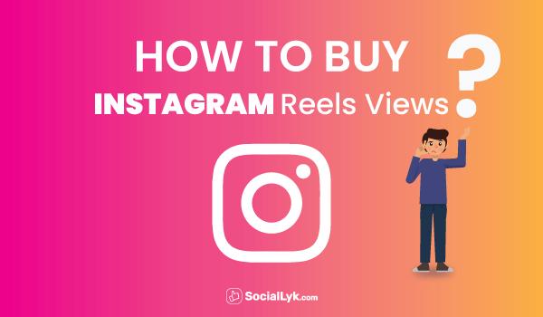 How to Buy Instagram Reels Views?